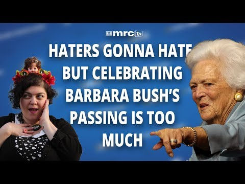 Haters Gonna Hate But Celebrating Barbara Bush s Passing is Too Much