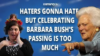 Haters Gonna Hate, But Celebrating Barbara Bush