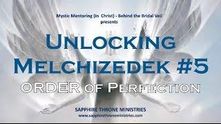 Unlocking Melchizedek #5 – Order of Perfection - Sapphire Throne Ministries