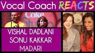 Vocal Coach and Sheena Ladwa react to Madari, Clinton Cerejo ft. Vishal Dadlani & Sonu Kakkar