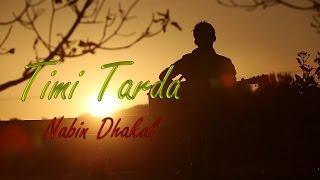TIMI TARDA    2017 NEW  NEPALI POP SONG    NABIN DHAKAL