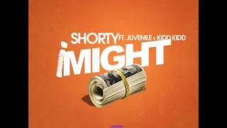 Kidd Kidd x Shorty Ft. Juvenile - I Might (2016 New CDQ Dirty NO DJ) @shorty_world @ItsKiddKidd