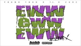 Young Thug - Eww Eww Eww Feat. T.I. & Zuse (Remix) Download mp3 Track @DJMusicMania