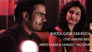 Bhool Gaya Sab Kuch I The Unwind Mix I Akriti Kakar I Sangeet Haldipur