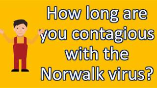 How long are you contagious with the Norwalk virus ?   Healthy LIFE