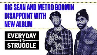Big Sean and Metro Boomin Disappoint With New Album | Everyday Struggle
