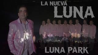 La Nueva Luna - Como Fui a Enamorarme de Ti (Luna Park)