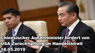 Chinesischer Außenminister fordert von USA Zurückhaltung im Handelsstreit 18.05.2019