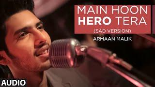 Main Hoon Hero Tera (Sad Version) Full AUDIO Song - Armaan | Hero | T-Series