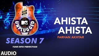 Ahista Ahista Unplugged Full Audio | MTV Unplugged Season 7 |  Farhan Akhtar