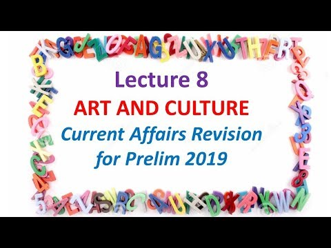 Lecture 8 Art and Culture Current Affairs Revision for Prelim 2019 IAS UPSC CSE