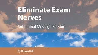 Eliminate Exam Nerves  - Subliminal Message Session - By Thomas Hall