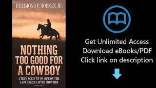 Nothing Too Good for a Cowboy: A True Account of Life on the Last Great Cattle Frontier
