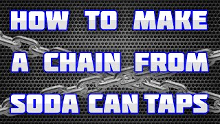 How to Make Chain From Soda Can Taps