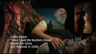 """Glenn Kaiser- """"Since I Laid My Burdens Down"""""""