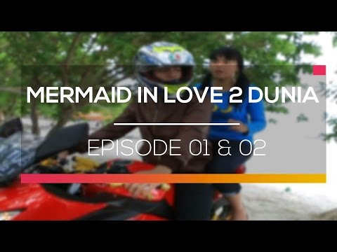 Mermaid in Love 2 Dunia - Episode 01 dan 02