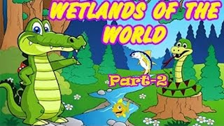 Wetland Of The World- Best General Knowledge for Kids {Part-2}