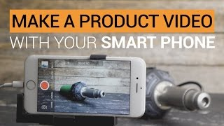 How To Make A Product Video With Your iPhone or Android Smart Phone
