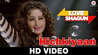 Hichkiyaan | Love Shagun | Aditi Singh Sharma, Bob | Anuj Sachdeva, Nidhi Subbaiah