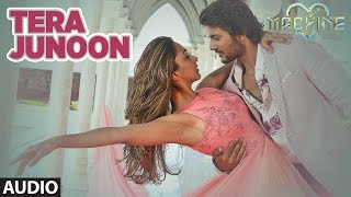 Tera Junoon  Full Audio Song | Machine | Jubin Nautiyal |Mustafa &  Kiara Advani |T-Series