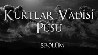 Kurtlar Vadisi Pusu 8. Bölüm