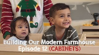 Building Our Modern Farmhouse: Ep. 12 (Cabinets)   David Lopez