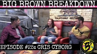 Big Brown Breakdown - Episode 25: Cris Cyborg