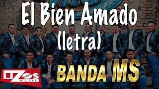 BANDA MS - EL BIEN AMADO (LETRA)