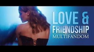 [Multifandom] - Love and Friendship - [TYS]