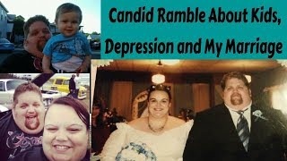 Candid Life Chat:  Kids, Independence, Depression and My Marriage