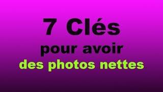 Cours PHOTO : 7 clés pour avoir des photos nettes -