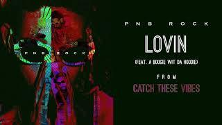 PnB Rock - Lovin' (feat. A Boogie Wit Da Hoodie) [Official Audio]
