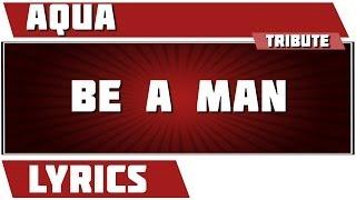 Be A Man - Aqua tribute - Lyrics
