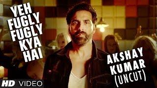 Fugly Fugly Kya Hai  Akshay Kumar Uncut  Fugly  Yo Yo Honey Singh