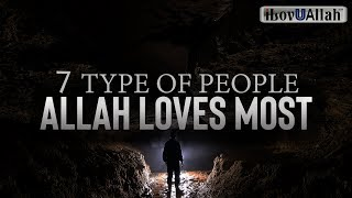 7 TYPE OF PEOPLE ALLAH LOVES MOST