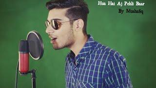 Hua Hai Aj Pehli Baar By Mushafiq (Cover)