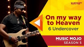 On my way to Heaven - 6 Undercover - Music Mojo Season 5 - Kappa TV