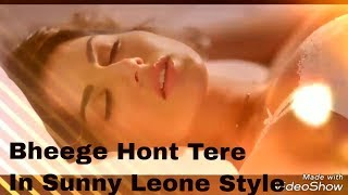 Bheege hont tere,  by sunny leone