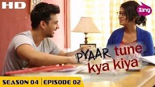 Pyaar Tune Kya Kiya | S04 | Ep02 - Full Episode | Fenil Umrigar, Yuvraj Thakur
