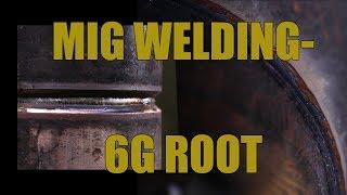 MIG Welding 6G Root