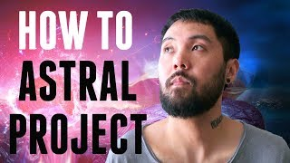 How To Astral Project | Beginner's Guide | Powerful Technique (TUTORIAL)