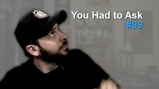 You Had to Ask #89: 6/20/2014