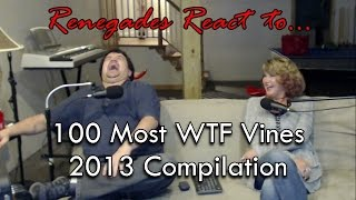 Renegades React to... 100 Most WTF Vines of 2013 Compilation