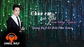Chào Em Cô Gái Lam Hồng Remix - Quang Hà ft DJ Hiếu Phan Remix