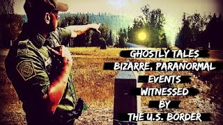 Strange Mysterious Unexplained Encounters on the Border | Real Ghost Stories