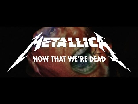 Metallica: Now That We're Dead (Official Music Video) Video Clip
