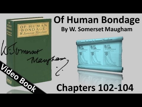Chs 102-104 - Of Human Bondage by W. Somerset Maugham