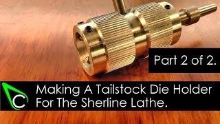 Home Machine Shop Tool Making - Machining A Tailstock Die Holder For The Sherline Lathe - Part 2