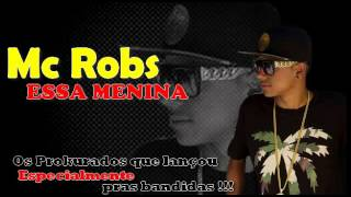 Mc Robs - Essa Menina ( Eq. Os Prokurados) Dj Sound Black