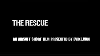 The Rescue an Airsoft Short Film presented by Evike.com